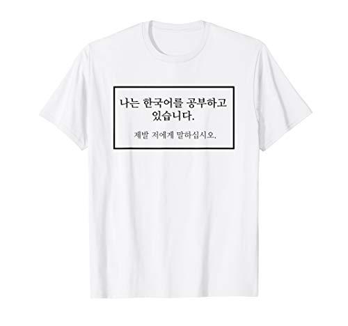 Ich studiere Koreanisch. Bitte sprich mit mir. T-Shirt