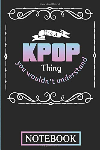 It's A KPOP Thing You Wouldn't Understand Notebook: Note Book for KPOP Fans