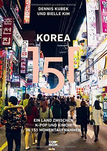 Korea 151: Ein Land zwischen K-Pop und Kimchi in 151 Momentaufnahmen