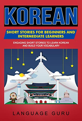 Korean Short Stories for Beginners and Intermediate Learners: Engaging Short Stories to Learn Korean and Build Your Vocabulary (English Edition)